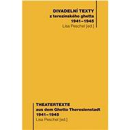 Divadelní texty /Theatertexte: Z terezínského ghetta 1941-1945/aus dem Ghetto Theresienstadt 1941-19 - Kniha