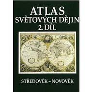 Atlas světových dějin 2. díl: Středověk - Novověk - Kniha
