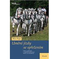 Umění jízdy se spřežením: Jízda se spřežením a zapřaháním zásad Benna von Achenbacha - Kniha