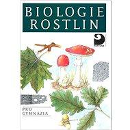 Biologie rostlin: pro gymnázia - Kniha