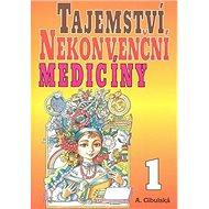 Tajemství nekonvenční medicíny 1 - Kniha