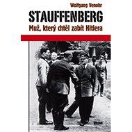 Stauffenberg: Muž, který chtěl zabít Hitlera - Kniha
