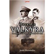 Operace Valkýra: Vše o spiknutí, které mohlo změnit dějiny 20. století. - Kniha