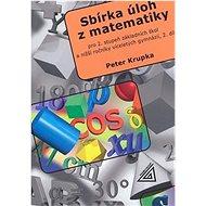 Sbírka úloh z matematiky 2.díl: Pro 2.stupeň základních škol a nižší ročníky víceletých gymnázií - Kniha