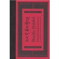 Bardo thödol Tibetská kniha mrtvých: Vysvobození v bardu skrze naslouchání - Kniha