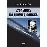 Vzpomínky na Ludvíka Součka: Komentované rozhovory s paní D. Součkovou - Kniha