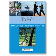 Taj Či: Zábavný pohyb-relaxačné meditácie - Kniha