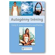 Autogénny tréning: Cesty k vyrovnanosti a uvoľneniu - Kniha