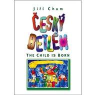 Český betlém The Child is Born: Dvojjazyčná česko - anglická - Kniha