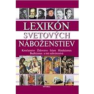 Lexikón svetových náboženstiev: Kresťanstvo Židovstvo Islam Hinduizmus Budhizmus a iné náboženstvá - Kniha
