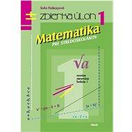 Matematika pre stredoškolákov Zbierka úloh 1: Rovnice Nerovnice Funkcie 1 - Kniha