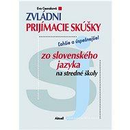 Zvládni prijímacie skúšky zo slovenského jazyka na stredné školy - Kniha