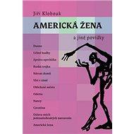 Americká žena a jiné povídky: Dusno, Učitel Hudby, Zpráva uprchlíka, Ruská trojka, Návrat domů, Vlci - Kniha