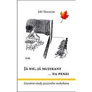 Já nic, já muzikant ...na  penzi: Literární etudy jazzového mohykána - Kniha