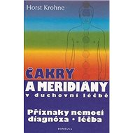 Čakry a meridiány v duchovní léčbě: Příznaky nemocí, diagnóza, léčba