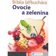 Biblia šéfkuchára: Ovocie a zelenina - Kniha