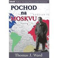 Pochod na Moskvu: Podíl rev. Son-mjong Muna na porážce komunismu - Kniha