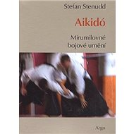 Aikidó Mírumilovné bojovné umění - Kniha