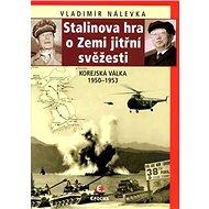 Stalinova hra o zemi jitřní svěžesti: Korejská válka 1950-1953