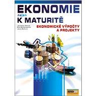 Ekonomie nejen k maturitě Ekonomické výpočty a projekty - Kniha