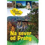 Na sever od Prahy Ottův turistický průvodce - Kniha
