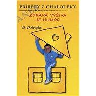 Příběhy z Chaloupky: aneb Zdravá výživa je humor - Kniha