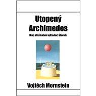 Utopený Archimedes: Malý alternativní výkladový slovník - Kniha
