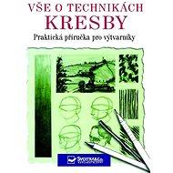 Vše o technikách kresby: Praktická příručka pro výtvarníky - Kniha