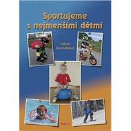 Sportujeme s nejmenšími dětmi - Kniha