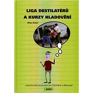 Liga destilatérů a kurzy hladovění: Labužnické putování po Čechách a Moravě - Kniha