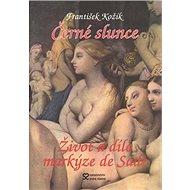 Černé slunce Román života a díla markýze de Sade - Kniha