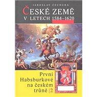 České země v letech 1584 - 1620: První Habsburkové na českém trůně 2 - Kniha