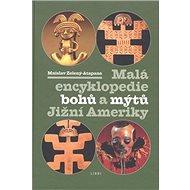 Malá encyklopedie bohů a mýtů Jižní Ameriky - Kniha