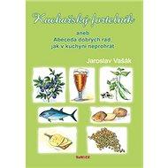 Kuchařský fortelník: aneb Abeceda dobrých rad, jak v kuchyni neprohrát - Kniha