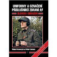 Uniformy a označení příslušníků zbraní SS: Slovem i obrazem - Kniha