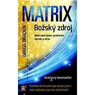Matrix Božský zdroj: Most mezi časem, prostorem, zázraky a vírou - Kniha