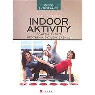 Indoor aktivity: 50 her a aktivit pro trénik, školení i zábavu - Kniha