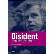 Disident Václav Havel 1936-1989 - Kniha