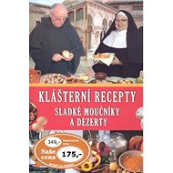 Klášterní recepty: Sladké moučníky a dezerty - Kniha