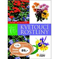 Kvetoucí rostliny: Vaše zahrada - Kniha