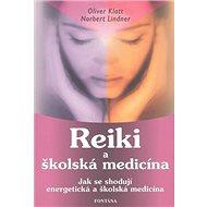 Reiki a školská medicína: Jka se shodují energetická a školská medicína - Kniha