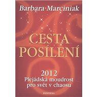 Cesta posílení: 2012 Plejádská moudrost pro svět v chaosu - Kniha