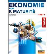 Ekonomie nejen k maturitě Testy: Zadání - Kniha