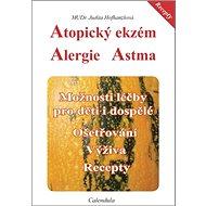 Atopický ekzém Alergie Astma: Možnosti léčby pro děti i dospělé. Ošetřování. Výživa. Recepty. - Kniha