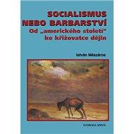 Socialismus nebo barbarství: Od amerického století ke křižovatce dějín - Kniha