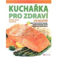 Kuchařka pro zdraví: Jak vhodnou stravou předcházet civilizačním nemocem - Kniha