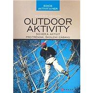 Outdoor aktivity: 50 aktivit pro trénink, školení i zábavu - Kniha
