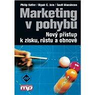 Marketing v pohybu: Nový přístup k zisku, růstu a obnově - Kniha