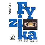 Fyzika pro gymnázia Astrofyzika: Astrofyzika - Kniha