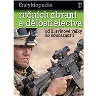 Encyklopedie ručních zbraní a dělostřelectva: od 2. světové války do současnosti - Kniha